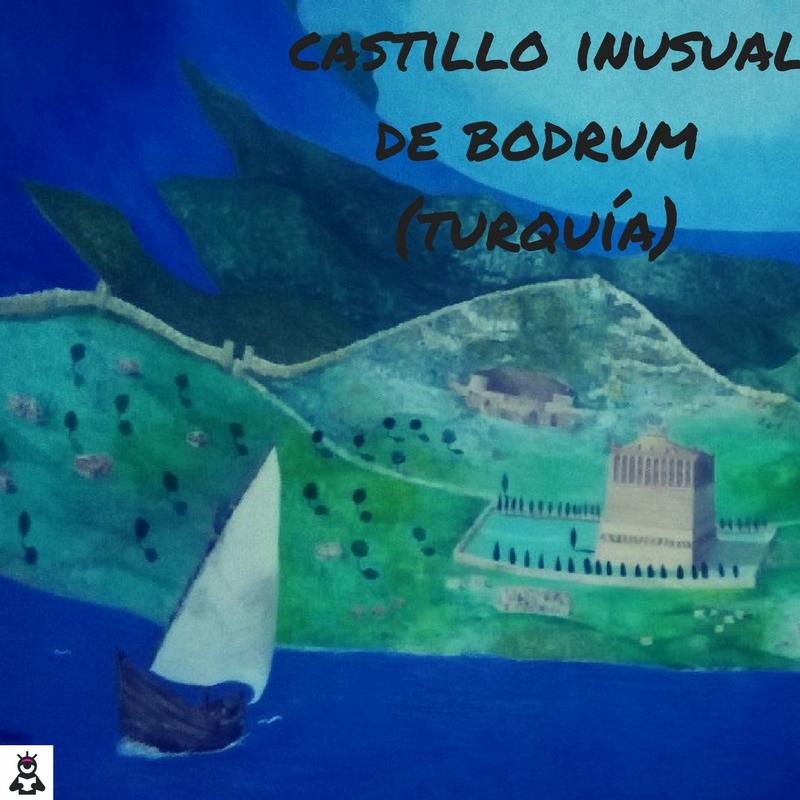 El castillo inusual de Bodrum (Turquía)