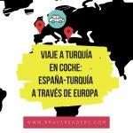 Viaje a Turquía en coche: España – Turquía a través de Europa